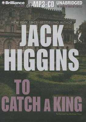 To Catch a King - Higgins, Jack, and Page, Michael, Dr. (Read by)