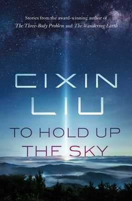 To Hold Up the Sky - Liu, Cixin