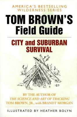 Tom Brown's Field Guide to City and Suburban Survival - Brown, Tom