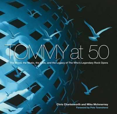 Tommy at 50: The Mood, the Music, the Look, and the Legacy of the Who's Legendary Rock Opera - Charlesworth, Chris, and McInnerney, Mike, and Townshend, Pete (Foreword by)