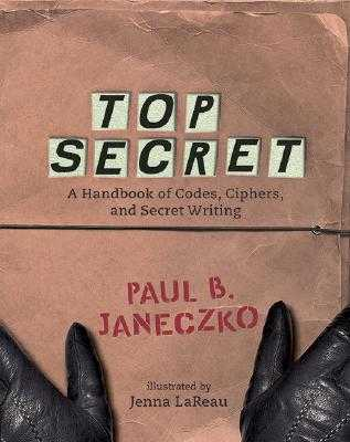 Top Secret: A Handbook of Codes, Ciphers and Secret Writing - Janeczko, Paul B (Editor)