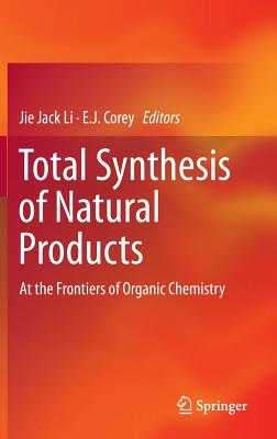Total Synthesis of Natural Products: At the Frontiers of Organic Chemistry - Li, Jie Jack (Editor), and Corey, E J (Editor)