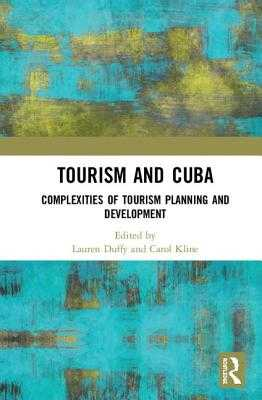 Tourism and Cuba: Complexities of Tourism Planning and Development - Duffy, Lauren (Editor), and Kline, Carol (Editor)