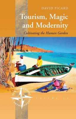 Tourism, Magic and Modernity: Cultivating the Human Garden - Picard, David