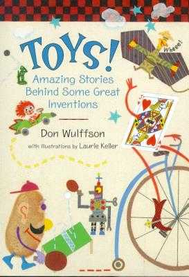 Toys!: Amazing Stories Behind Some Great Inventions - Wulffson, Don