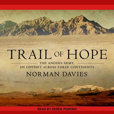 Trail of Hope: The Anders Army, an Odyssey Across Three Continents - Davies, Norman, and Perkins, Derek (Narrator)