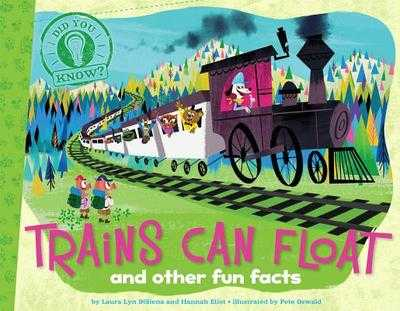 Trains Can Float: and other fun facts - DiSiena, Laura Lyn, and Eliot, Hannah