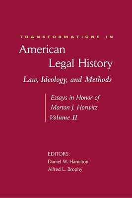 Transformations in American Legal History, Volume II: Law, Ideology, and Methods: Essays in Honor of Morton J. Horwitz - Hamilton, Daniel W (Editor), and Brophy, Alfred L (Editor), and Fisher, Terry (Contributions by)
