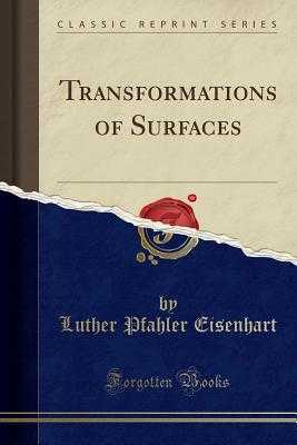 Transformations of Surfaces (Classic Reprint) - Eisenhart, Luther Pfahler