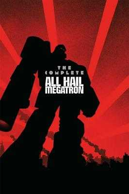 Transformers: The Complete All Hail Megatron - McCarthy, Shane