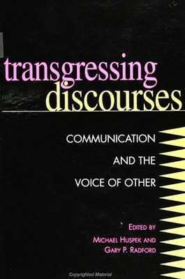 Transgressing Discourses: Communication and the Voice of Other - Huspek, Michael (Editor), and Radford, Gary P (Editor)