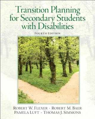 Transition Planning for Secondary Students with Disabilities - Flexer, Robert, and Baer, Robert, and Luft, Pamela