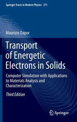 Transport of Energetic Electrons in Solids: Computer Simulation with Applications to Materials Analysis and Characterization - Dapor, Maurizio