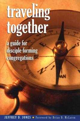 Traveling Together: A Guide for Disciple-Forming Congregations - Jones, Jeffrey D