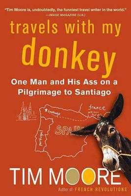 Travels with My Donkey: One Man and His Ass on a Pilgrimage to Santiago - Moore, Tim