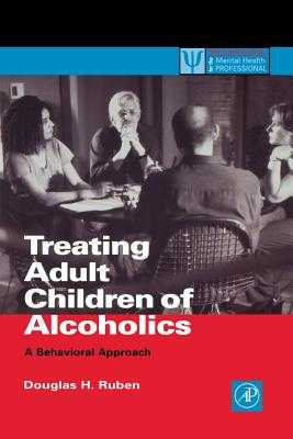 Treating Adult Children of Alcoholics: A Behavioral Approach - Ruben, Douglas H