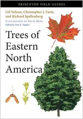 Trees of Eastern North America - Nelson, Gil, and Earle, Christopher J, and Spellenberg, Richard, Dr.