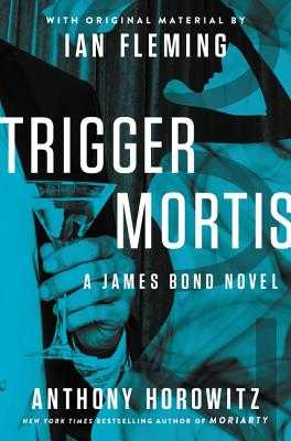 Trigger Mortis: With Original Material by Ian Fleming - Horowitz, Anthony