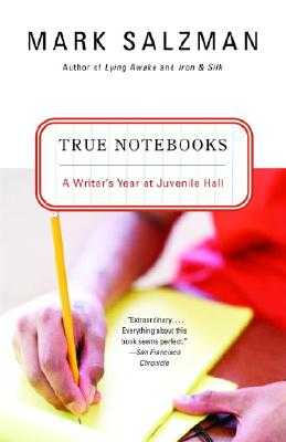 True Notebooks: A Writer's Year at Juvenile Hall - Salzman, Mark