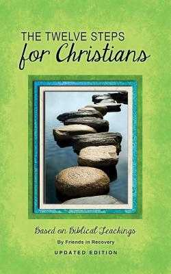 Twelve Steps for Christians: Based on Biblical Teachings - Friends in Recovery, and Rpi