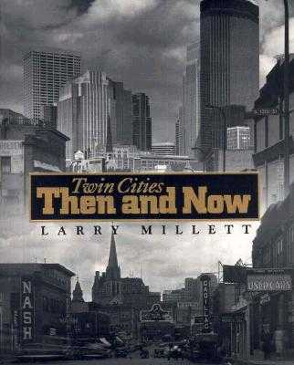 Twin Cities Then and Now - Millett, Larry