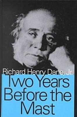 Two Years Before the Mast - Dana Jr, Richard Henry