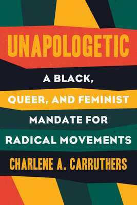 Unapologetic: A Black, Queer, and Feminist Mandate for Radical Movements - Carruthers, Charlene