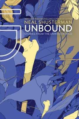 Unbound: Stories from the Unwind World - Shusterman, Neal