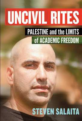 Uncivil Rites: Palestine and the Limits of Academic Freedom - Salaita, Steven