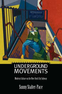 Underground Movements: Modern Culture on the New York City Subway - Stalter-Pace, Sunny