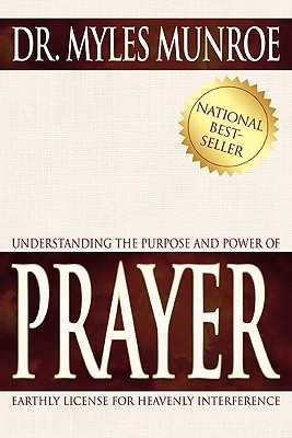 Understanding the Purpose and Power of Prayer - Munroe, Myles, Dr.