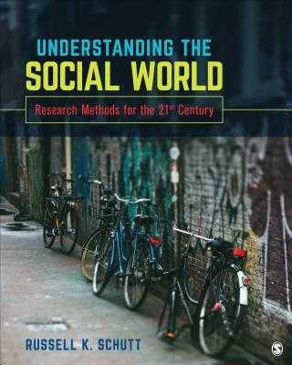 Understanding the Social World: Research Methods for the 21st Century - Schutt, Russell K