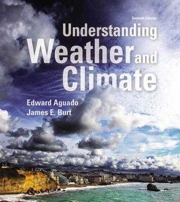 Understanding Weather and Climate - Aguado, Edward, and Burt, James E, PhD