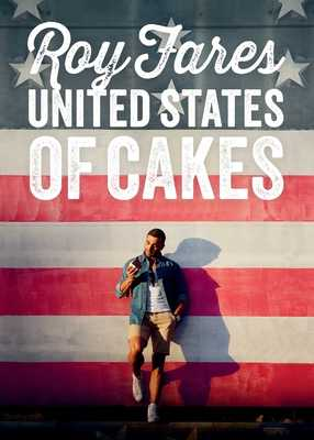 United States of Cakes: Tasty Traditional American Cakes, Cookies, Pies, and Baked Goods - Fares, Roy