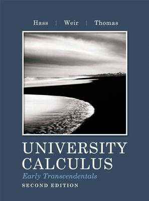 University Calculus, Early Transcendentals - Hass, Joel, and Weir, Jan D, and Thomas, George B, Jr.