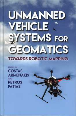 Unmanned Vehicle Systems for Geomatics: Towards Robotic Mapping - Armenakis, Costas (Editor), and Patias, Petros (Editor)