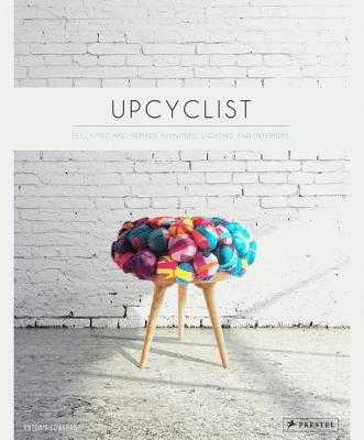 Upcyclist: Reclaimed and Remade Furniture, Lighting and Interiors - Edwards, Antonia