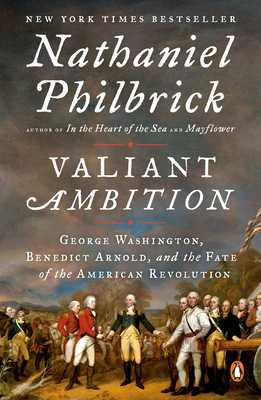 Valiant Ambition: George Washington, Benedict Arnold, and the Fate of the American Revolution - Philbrick, Nathaniel