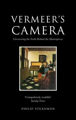 Vermeer's Camera: Uncovering the Truth Behind the Masterpieces - Steadman, Philip