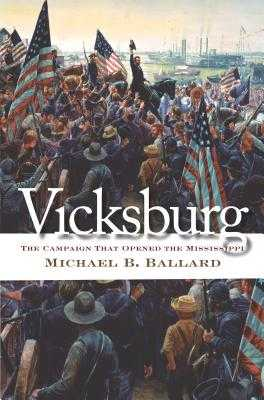 Vicksburg: The Campaign That Opened the Mississippi - Ballard, Michael B