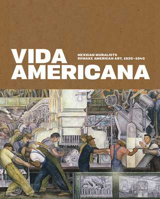 Vida Americana: Mexican Muralists Remake American Art, 1925-1945 - Haskell, Barbara, and Castro, Mark A (Contributions by), and Cruz Porchini, Dafne (Contributions by)