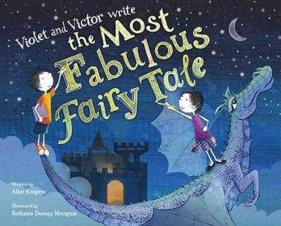 Violet and Victor Write the Most Fabulous Fairy Tale - Kuipers, Alice, and Murguia, Bethanie Deeney