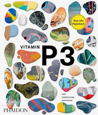 Vitamin P3: New Perspectives in Painting - Schwabsky, Barry (Introduction by), and Phaidon Editors
