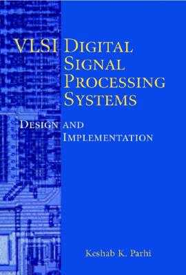 VLSI Digital Signal Processing Systems: Design and Implementation - Parhi, Keshab K