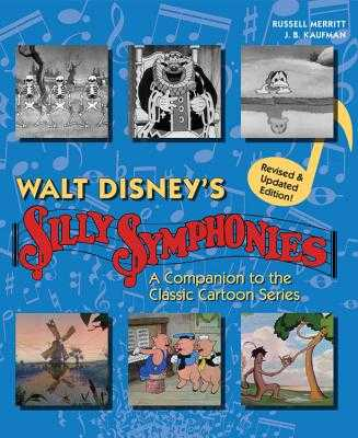 Walt Disney's Silly Symphonies: A Companion to the Classic Cartoon Series - Kaufman, J B, and Merritt, Russell, Mr.