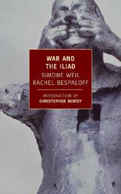 War and the Iliad - Weil, Simone, and Bespaloff, Rachel, and McCarthy, Mary (Translated by)