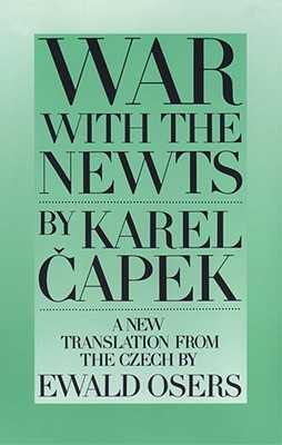 War with the Newts - Capek, Karel, and Osers, Ewald (Translated by)