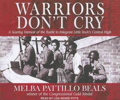 Warriors Don't Cry: A Searing Memoir of the Battle to Integrate Little Rock's Central High - Beals, Melba Pattillo, and Pitts, Lisa Renee (Narrator)