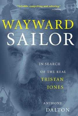 Wayward Sailor: In Search of the Real Tristan Jones - Dalton, Anthony, and Dalton Anthony