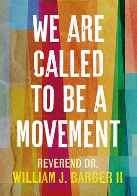 We Are Called to Be a Movement - Barber, William J, II